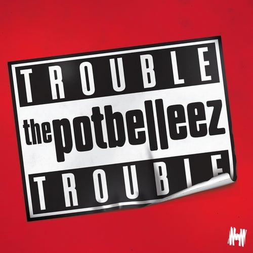 Trouble Trouble von The Potbelleez