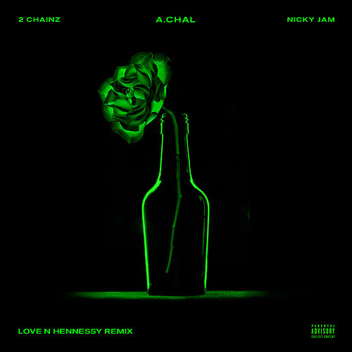 Love N Hennessy (Remix) [feat. 2 Chainz & Nicky Jam] de A.CHAL