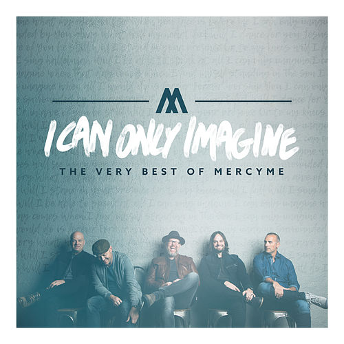 I Can Only Imagine - The Very Best of MercyMe de MercyMe