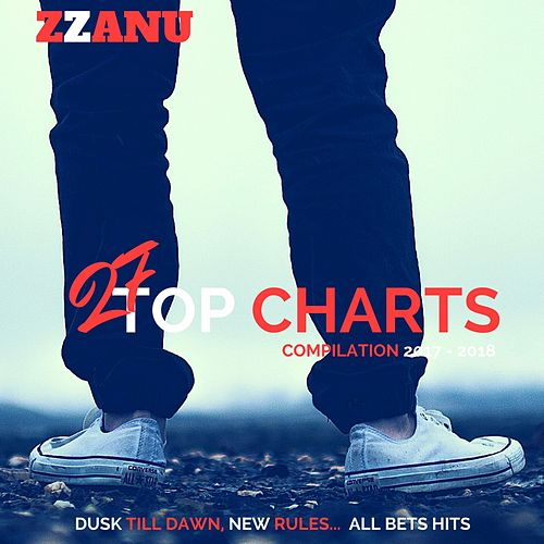 27 Top Charts 2017 - 2018 : Great Music (Dusk Till Dawn, New Rules... All Hits) de ZZanu