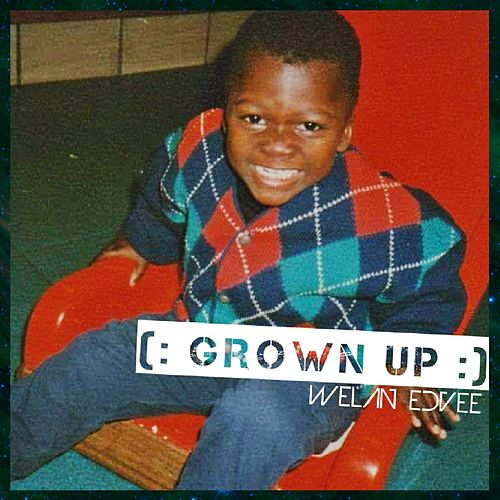 Grown Up by Welan Edvee