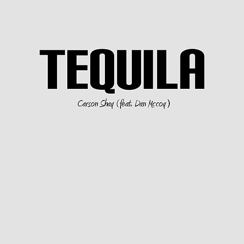 Tequila by Carson Shay