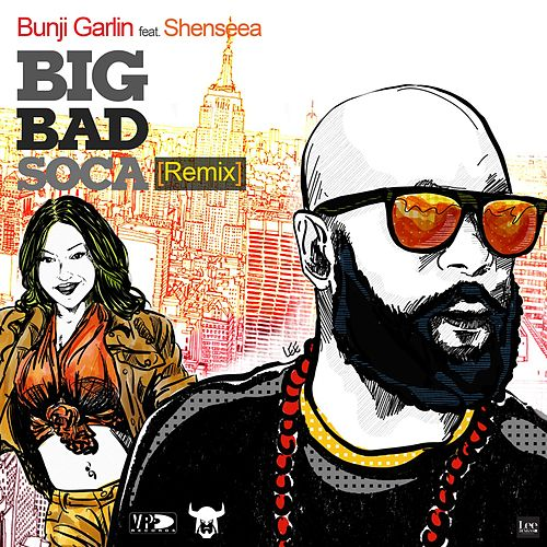Big Bad Soca (Remix) [feat. Shenseea] by Bunji Garlin