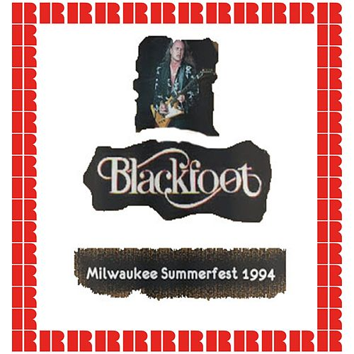 Summerfest, Milwaukee, July 10th, 1994 (Hd Remastered Edition) by Blackfoot