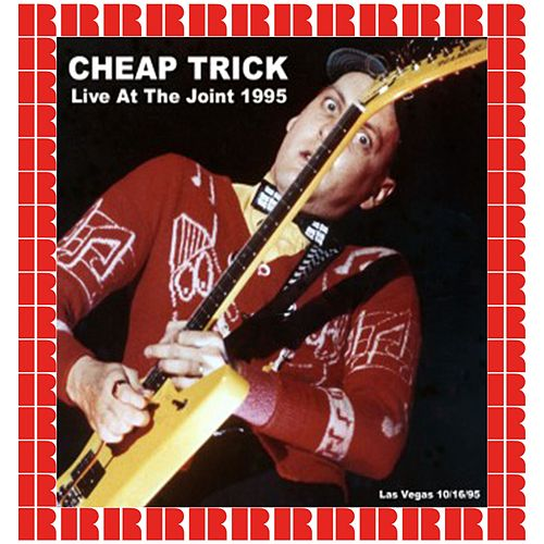 The Joint, Las Vegas, October 16th, 1995 (Hd Remastered Edition) by Cheap Trick