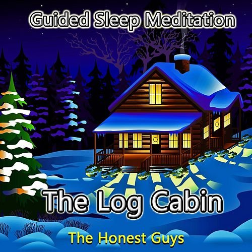 Guided Sleep Meditation: The Log Cabin by The Honest Guys