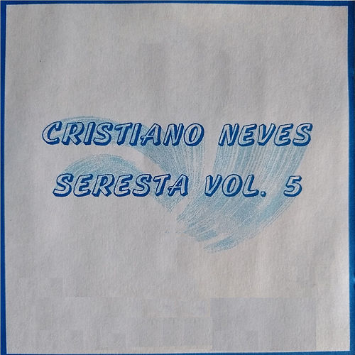 Seresta, Vol. 05 by Cristiano Neves