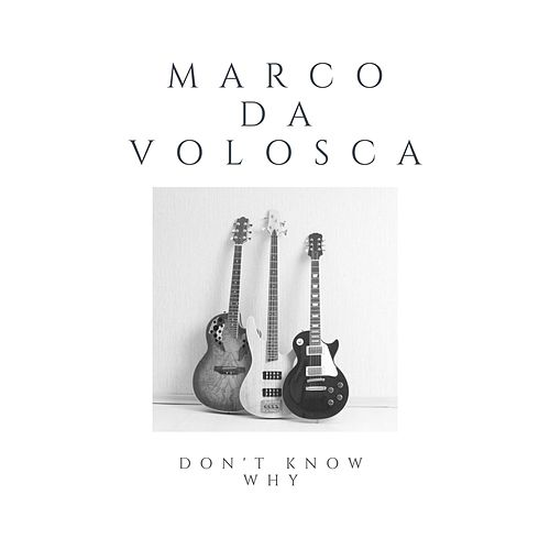 Don't Know Why by Marco da Volosca