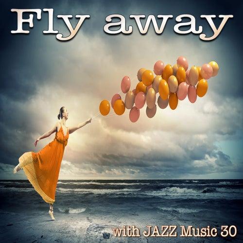 Fly Away (With Jazz Music 30) van Various Artists