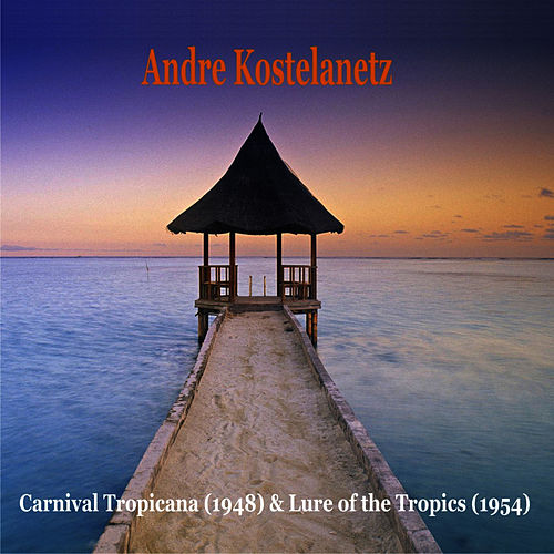 Carnival Tropicana (1948) & Lure of the Tropics (1954) de Andre Kostelanetz & His Orchestra