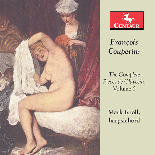 Couperin: The Complete Pièces de clavecin, Vol. 5 de Mark Kroll