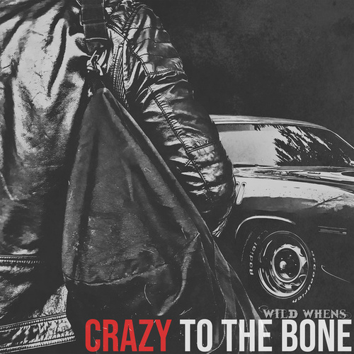 Crazy to the Bone by Wild Whens