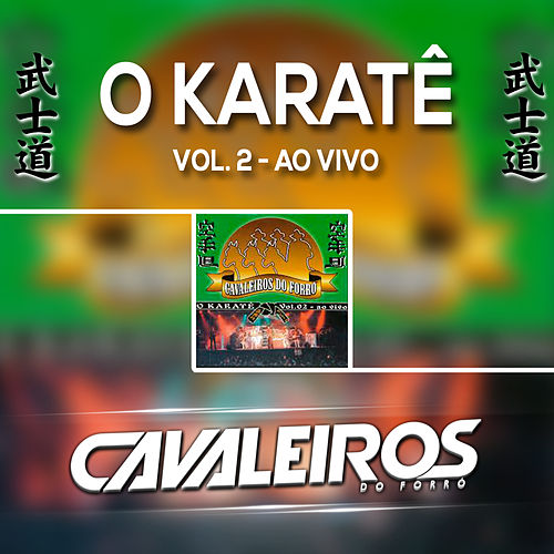 O Karatê, Vol. 2 (Ao Vivo) de Cavaleiros do Forró