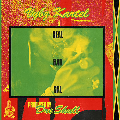 Real Bad Gal by VYBZ Kartel