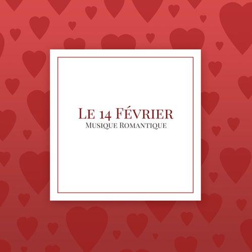 Le 14 Février: Musique Romantique pour la Fête des Amoureux, Saint Valentin by Saint Valentin