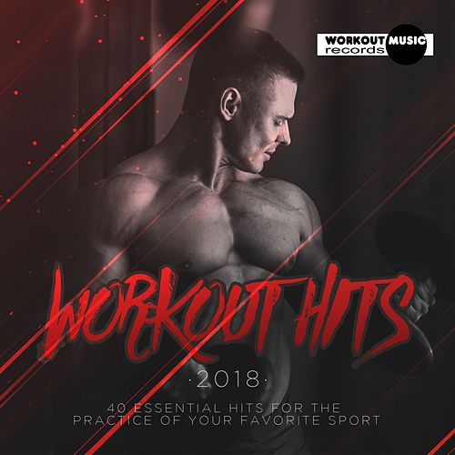 Workout Hits 2018. 40 Essential Hits For The Practice Of Your Favorite Sport - EP by Various Artists