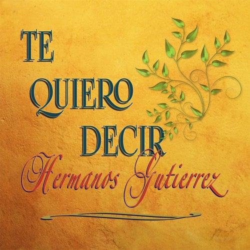 Te Quiero Decir by Hermanos Gutierrez