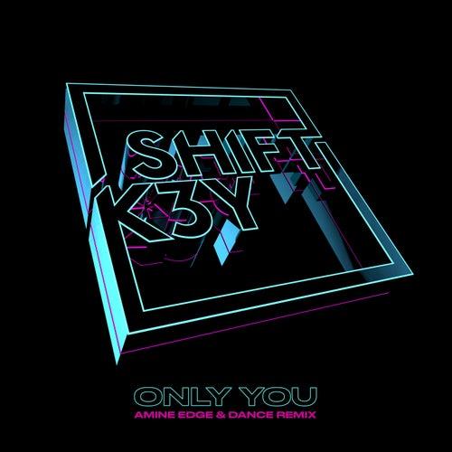 Only You (Amine Edge & DANCE Remix) von Shift K3y