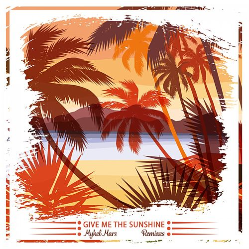 Give Me the Sunshine (Remixes) by Mykel Mars