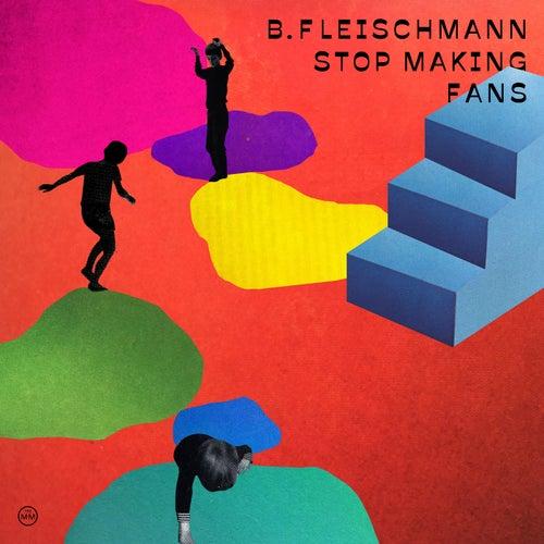 Stop Making Fans by B. Fleischmann