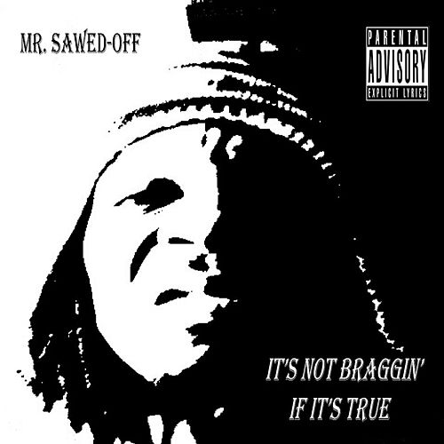 It's Not Braggin' If It's True de Mr. Sawed-Off