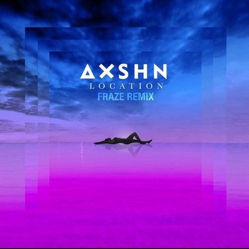 Location (Fraze Remix) de Axshn