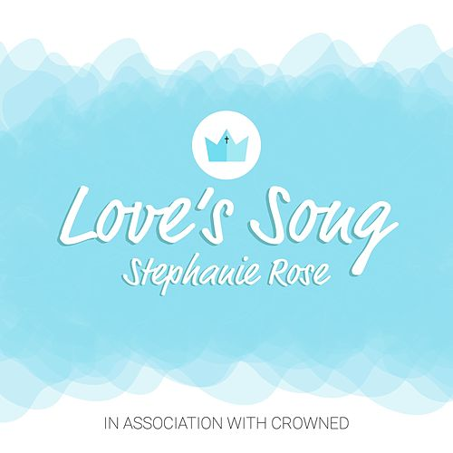 Love's Song by Stephanie Rose