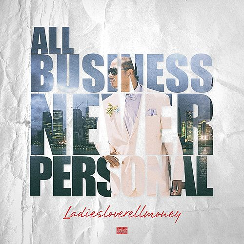 All Business: Never Personal by Ladiesloverellmoney