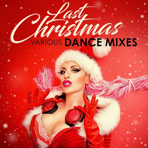 Last Christmas: Various Dance Mixes von Various Artists