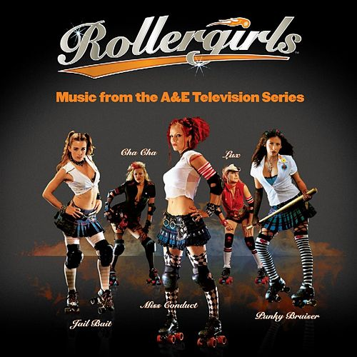 Rollergirls: Music From The A&E TV Soundtrack by Various Artists