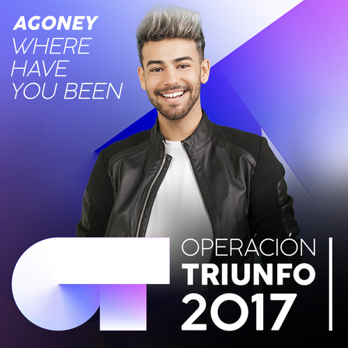 Where Have You Been (Operación Triunfo 2017) von Agoney