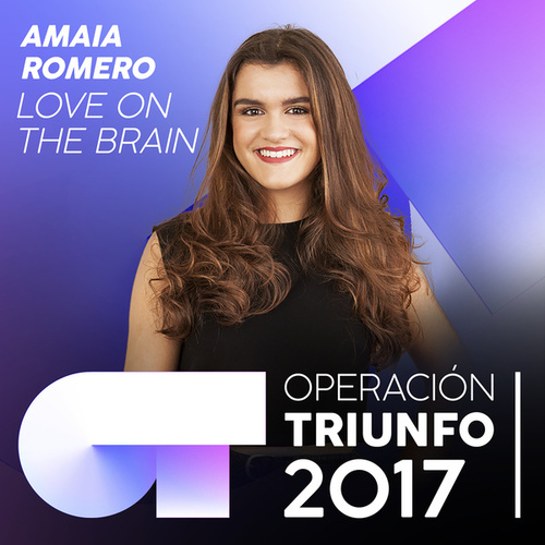 Love On The Brain (Operación Triunfo 2017) by Amaia Romero