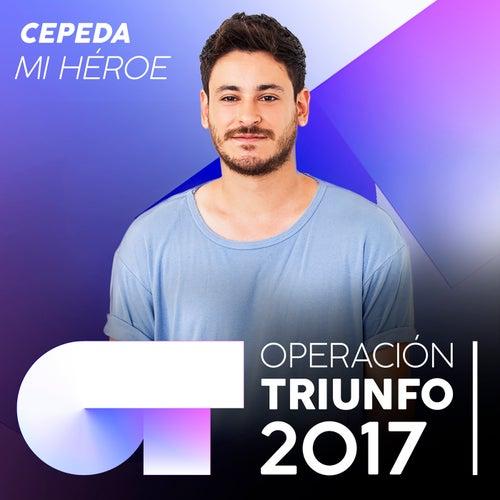Mi Héroe (Operación Triunfo 2017) de Cepeda