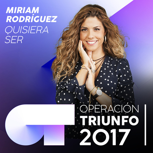 Quisiera Ser (Operación Triunfo 2017) de Miriam Rodríguez