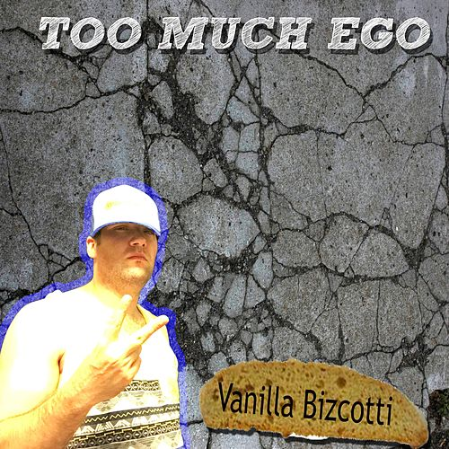 Too Much Ego von Vanilla Bizcotti