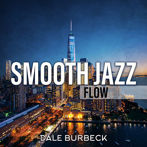 Smooth Jazz Flow von Dale Burbeck