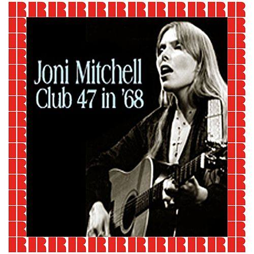 At Club 47, Cambridge MA. January 10th, 1968 (Hd Remastered Edition) by Joni Mitchell