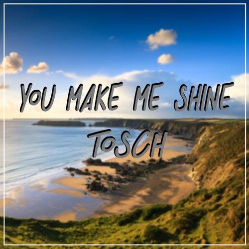 You Make Me Shine de Tosch