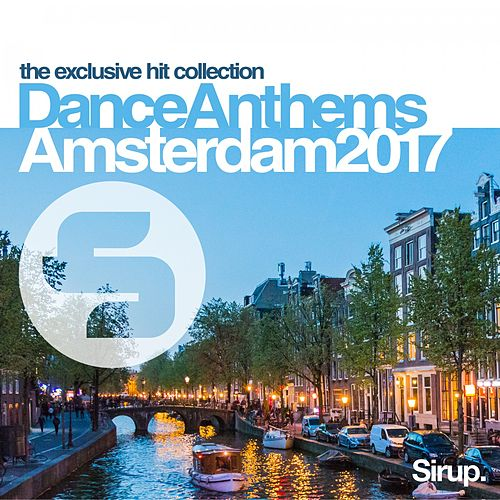 Sirup Dance Anthems Amsterdam 2017 by Various Artists