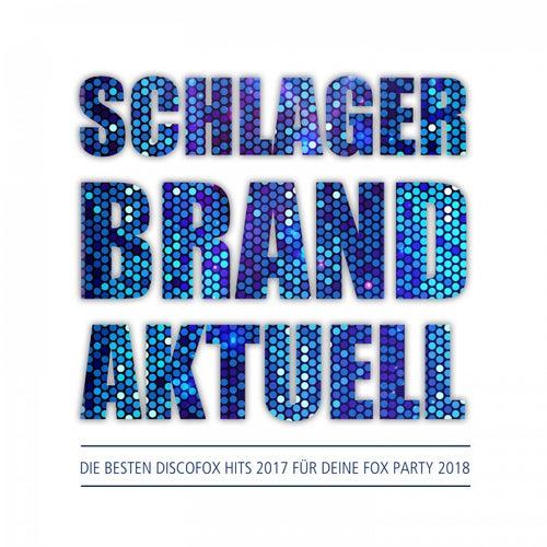 Schlager Brandaktuell - Die besten Discofox Hits 2017 für deine Fox Party 2018 von Various Artists