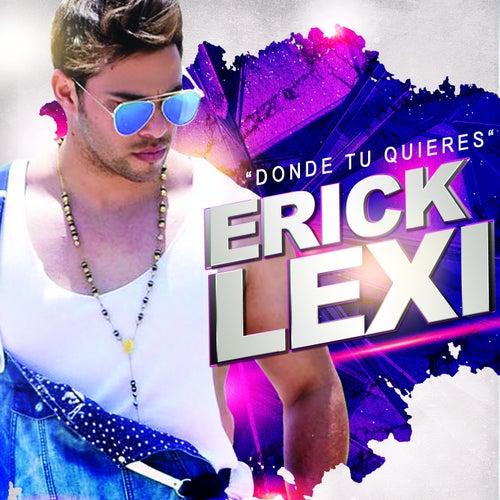 Donde Tu Quieras (Radio Version) de Erick Lexi
