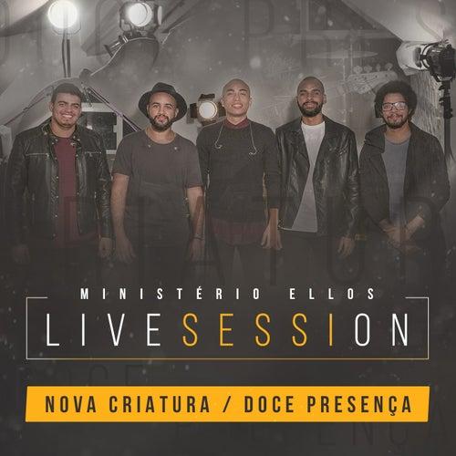 Nova Criatura / Doce Presença (Live Session) by Ministério Ellos