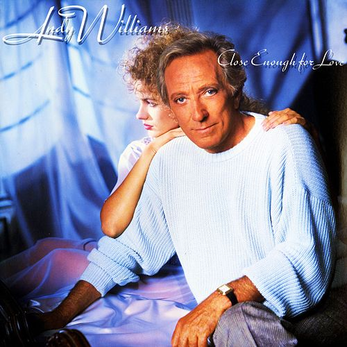 Close Enough For Love by Andy Williams