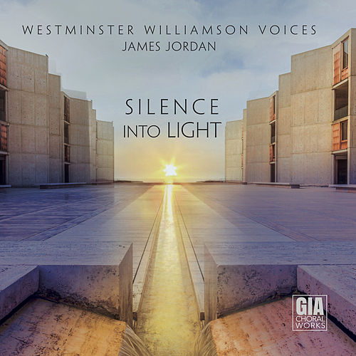 Silence into Light von Westminster Williamson Voices