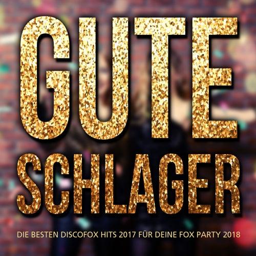 Gute Schlager - Die besten Discofox Hits 2017 für deine Fox Party 2018 von Various Artists