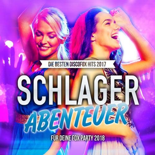 Schlager Abenteuer - Die besten Discofox Hits 2017 für deine Fox Party 2018 von Various Artists