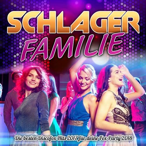 Schlager Familie - Die besten Discofox Hits 2017 für deine Fox Party 2018 von Various Artists