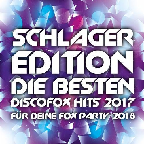 Schlager Edition - Die besten Discofox Hits 2017 für deine Fox Party 2018 von Various Artists
