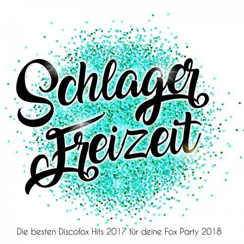 Schlager Freizeit - Die besten Discofox Hits 2017 für deine Fox Party 2018 von Various Artists