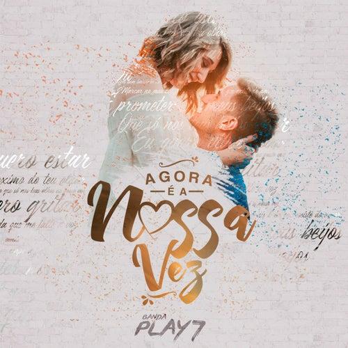 Agora É a Nossa Vez by Banda Play 7